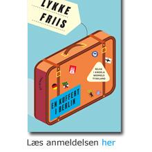 Lykke Friis: En kuffert i Berlin
